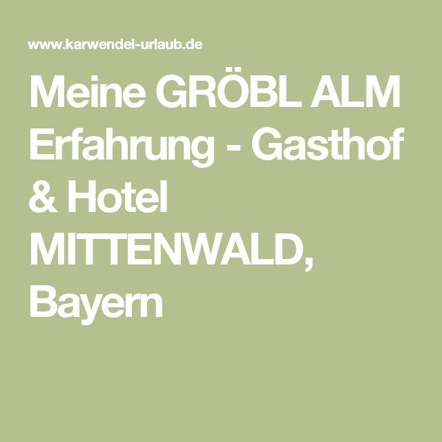 Meine GRÖBL ALM Erfahrung - Gasthof & Hotel MITTENWALD, Bayern