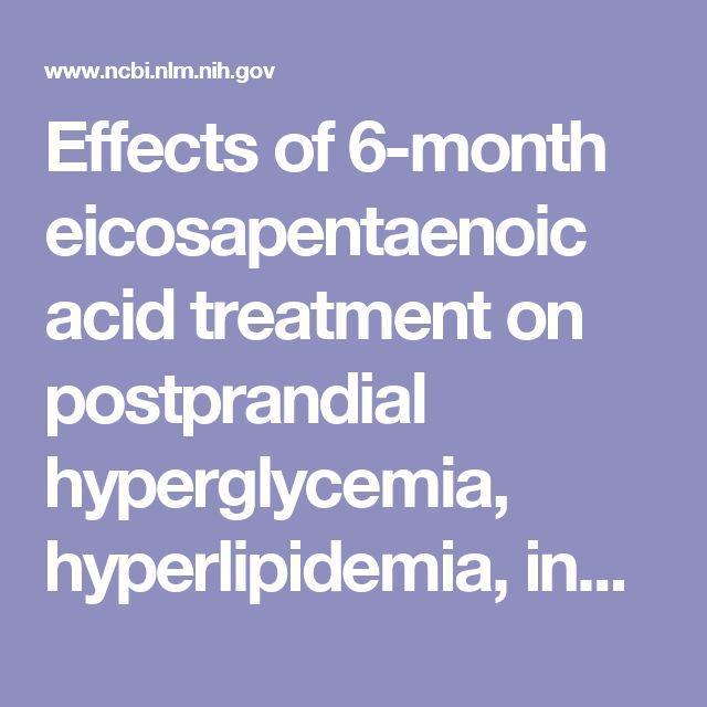 Effects of 6-month eicosapentaenoic acid treatment on postprandial hyperglycemia, hyperlipidemia, insulin secretion ability, and concomitant endoth...  - PubMed - NCBI