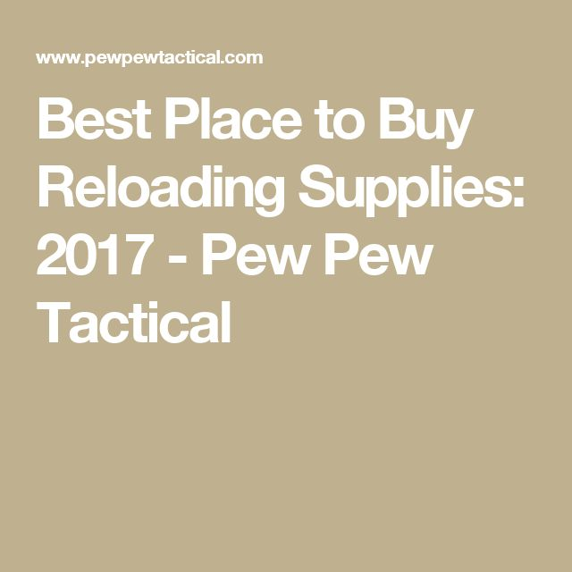Best Place to Buy Reloading Supplies: 2017 - Pew Pew Tactical