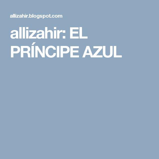 allizahir: EL PRÍNCIPE AZUL