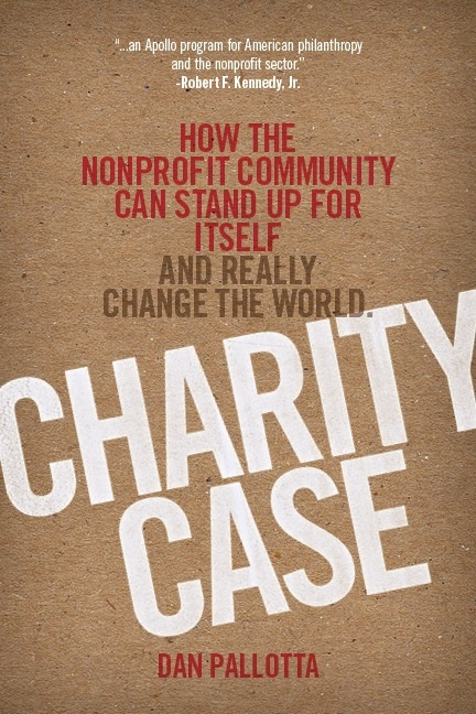 "Every once in a while someone does such brave thinking that it revives your hope in everything. Dan Pallotta does that kind of thinking. We're excited about his new book, ""Charity Case."""