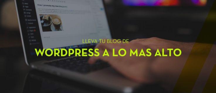 13 Pasos a seguir para llevar tu blog de WordPress a lo mas alto
