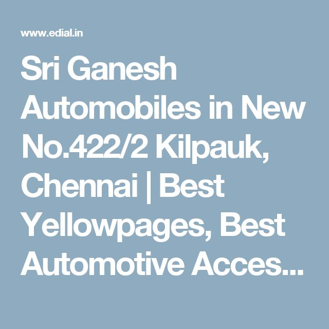 Sri Ganesh Automobiles in New No.422/2 Kilpauk, Chennai | Best Yellowpages, Best Automotive Accessories, India