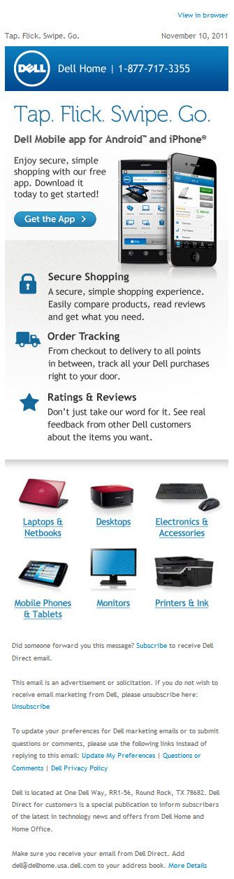 This Nov. 10, 2011 Dell email targets subscribers that are on their mobile devices a lot, so it makes perfect sense that the email would be extremely optimized for smartphones. It's just 320 pixels wide, has text that's easy to read, doesn't include a navigation bar, and has a call-to-action button that's easy to tap, and none of the other links (besides a few in the footer) are crowded too closely.