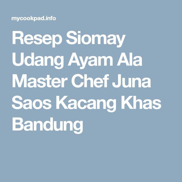 Resep Siomay Udang Ayam Ala Master Chef Juna Saos Kacang Khas Bandung