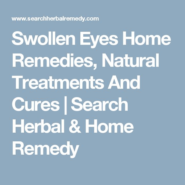 Swollen Eyes Home Remedies, Natural Treatments And Cures | Search Herbal & Home Remedy