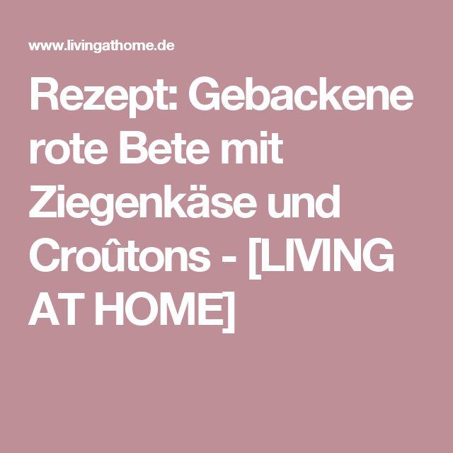 Rezept: Gebackene rote Bete mit Ziegenkäse und Croûtons - [LIVING AT HOME]