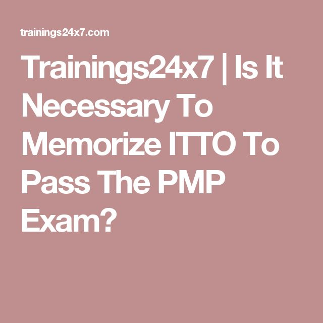 Trainings24x7 |   Is It Necessary To Memorize ITTO To Pass The PMP Exam?