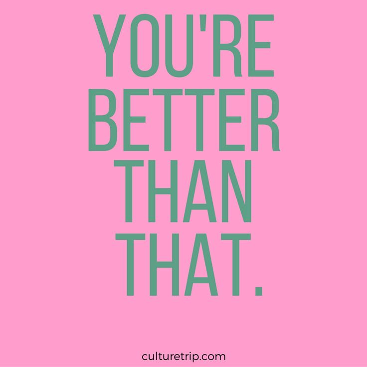 """You are better than that""- Motivational Quote"