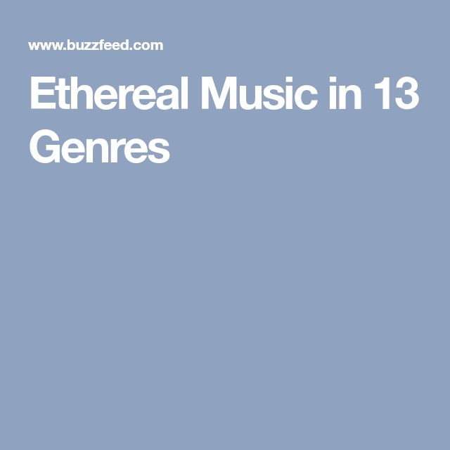 Ethereal Music in 13 Genres