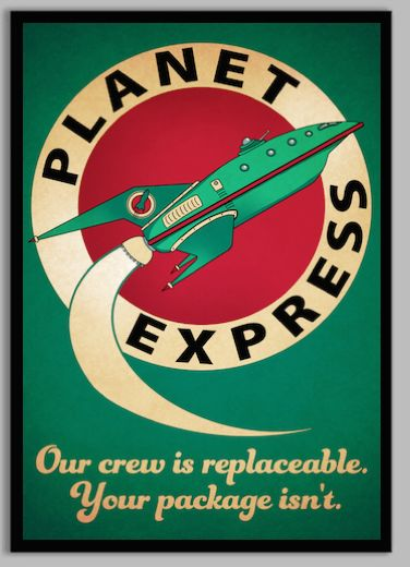 Planet Express: Our crew is replaceable. Your package isn't.