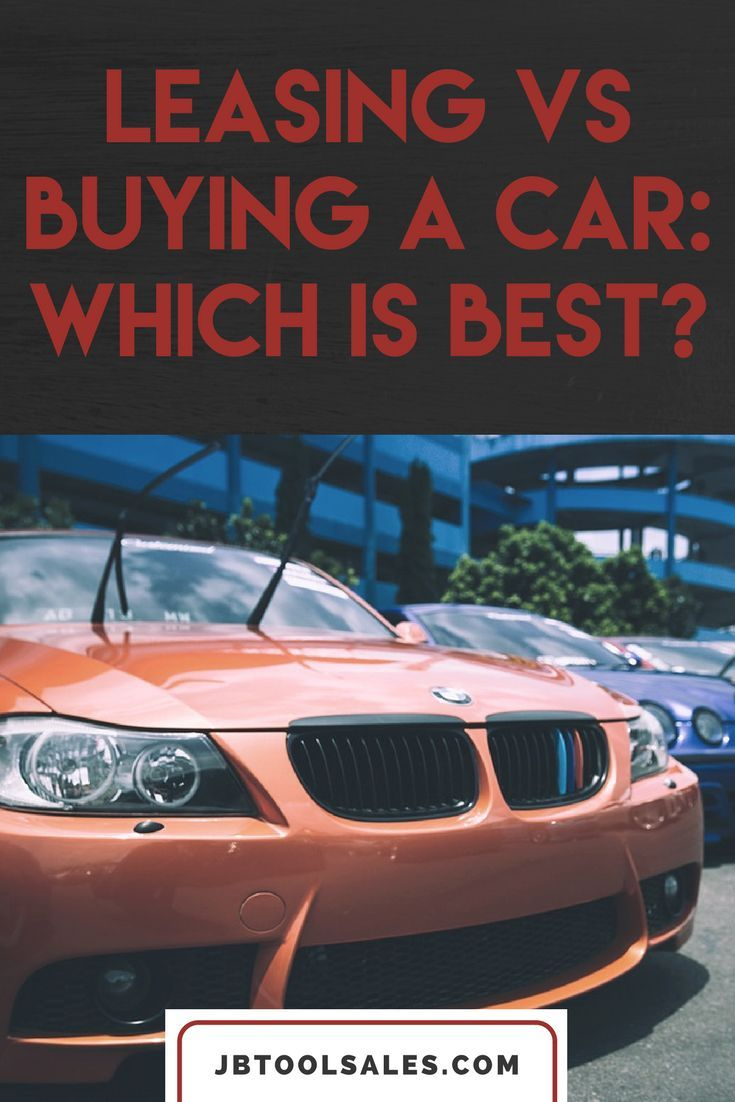 Leasing Vs Buying A Car Which Is Best Car Buying Car Car Buying Tips