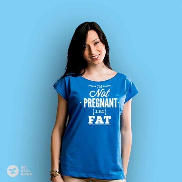 I'm not pregnant, I'm fat