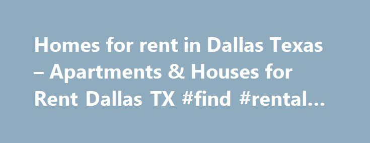 Homes for rent in Dallas Texas – Apartments & Houses for Rent Dallas TX #find #rental #houses http://renta.remmont.com/homes-for-rent-in-dallas-texas-apartments-houses-for-rent-dallas-tx-find-rental-houses/  #lease houses # Larger Cities near Dallas Find Dallas Texas Homes for Rent, Apartments, and Rental Homes on For Lease By Owner For Lease by Owner Dallas is focused on offering you the most comprehensive listings of homes for rent in Dallas Texas. For Lease by Owner matches tenants with…