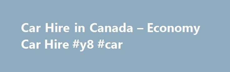 Car Hire in Canada – Economy Car Hire #y8 #car http://cars.remmont.com/car-hire-in-canada-economy-car-hire-y8-car/  #car hire canada # Car Hire in Canada Canada Whether you re here for the skiing, a short break, or a road trip, Canada is the perfect place for your next holiday. There s so much to see and do you ll struggle to pack a tenth of it in. Drive through the majestic Rockies,…The post Car Hire in Canada – Economy Car Hire #y8 #car appeared first on Cars.