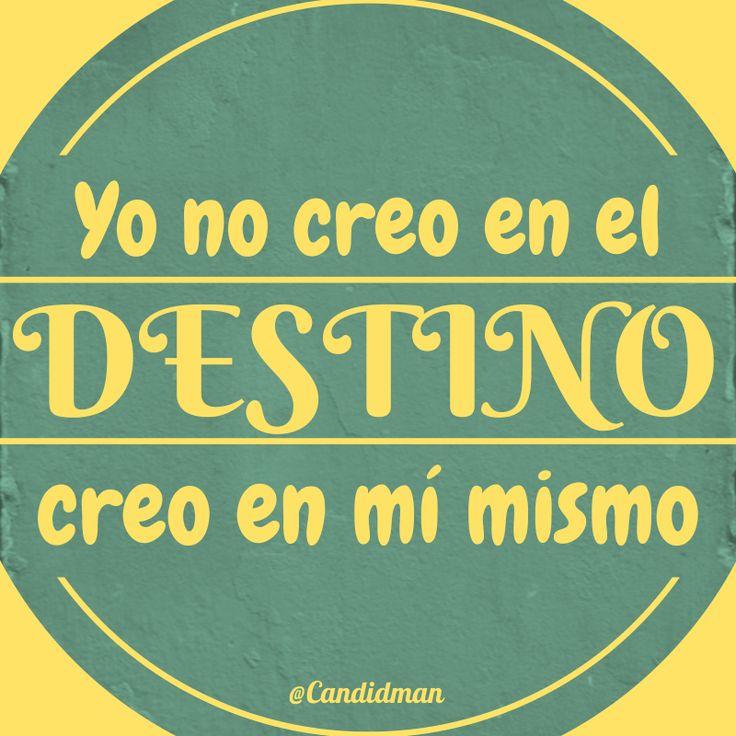 """""""Yo no creo en el #Destino, creo en mí mismo"""". #Citas #Frases @Candidman"""