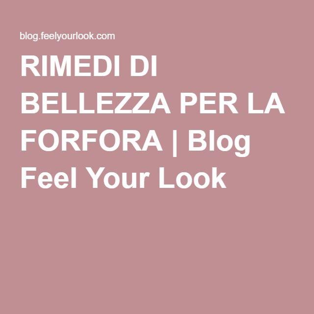 RIMEDI DI BELLEZZA PER LA FORFORA | Blog Feel Your Look