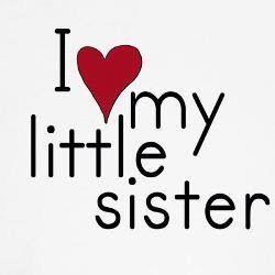 I love my little sister..