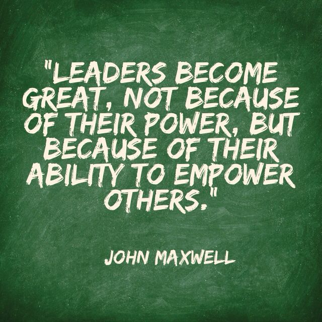 """Leaders become great, not because of their power, but because of their ability to empower others."" Excerpt From: John C. Maxwell. ""The 5 Levels of Leadership"" 2011"