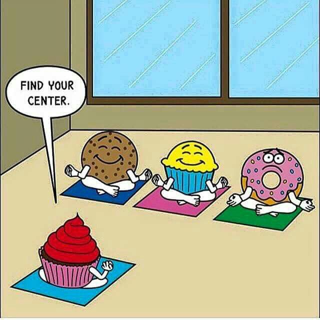 Hahahahahaha...find your center