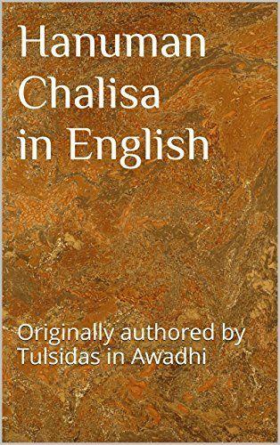 Hanuman Chalisa in English: Originally authored by Tulsidas in Awadhi by KanKan, http://www.amazon.com/dp/B00NW0SEGW/ref=cm_sw_r_pi_dp_duSCub1W20Y4F