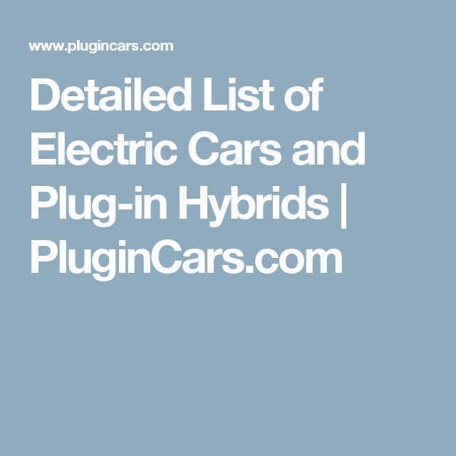 Detailed List of Electric Cars and Plug-in Hybrids | PluginCars.com