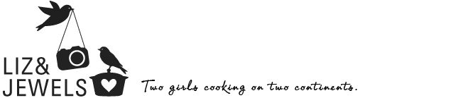 lizandjewels food blog--2 girls cooking on two different continents.