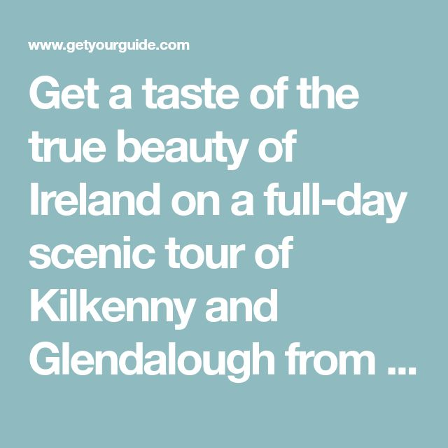 """Get a taste of the true beauty of Ireland on a full-day scenic tour of Kilkenny and Glendalough from Dublin. Admire the rolling hills, rugged mountains, romantic brooks and glacial valleys of County Wicklow, and discover the """"Garden of Ireland."""""""