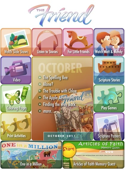 Here's one for the kids ~ the FRIEND magazine - full of great stories and activities to teach gospel principles to kids (LDS).