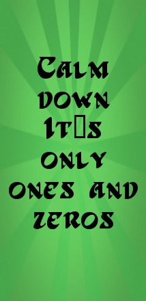 Calm down. It's only ones and zeros.... - shared via pinterestpicture.com