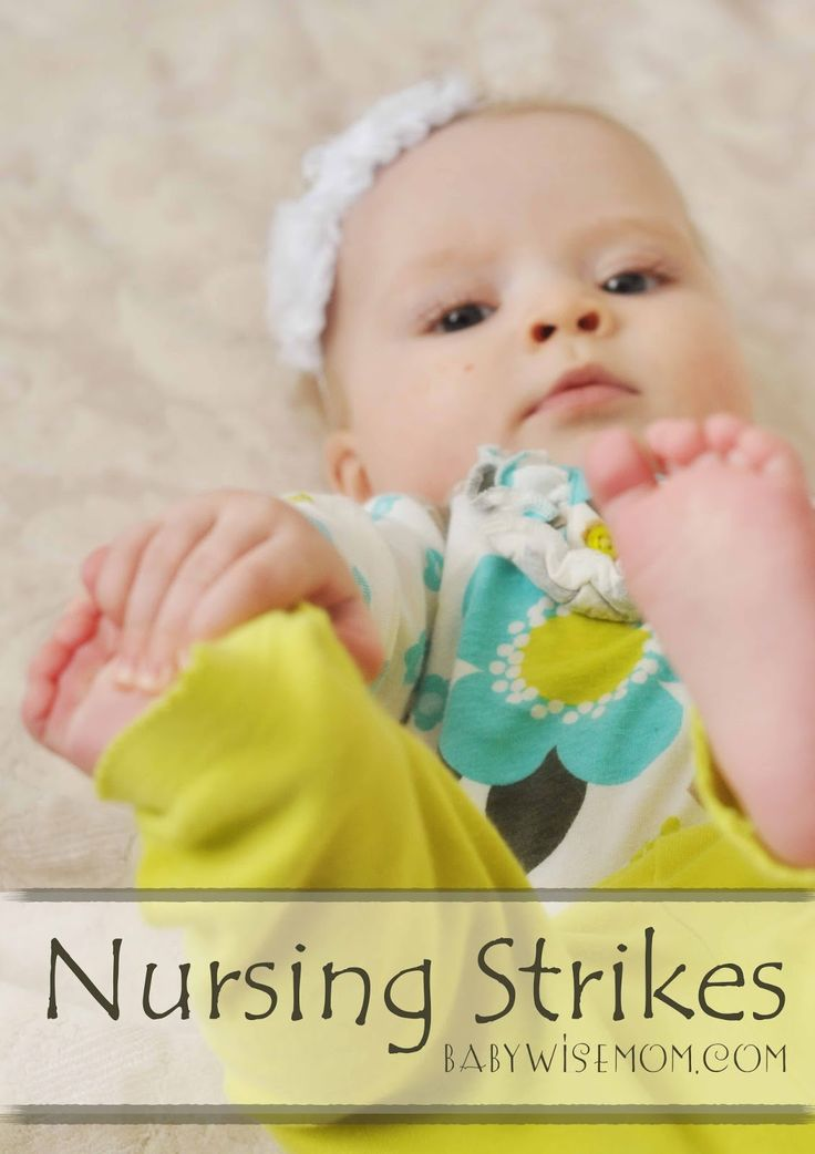 Nursing Strikes--why they happen and what you can do about it. Chronicles of a Babywise Mom: Nursing Strikes. Breastfeeding your baby.