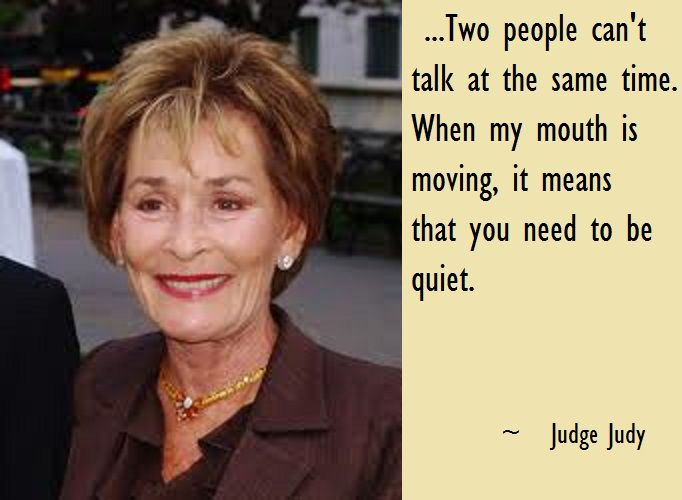 """ ...Two people can't talk at the same time. When my mouth is moving, it means that you need to be quiet. "" ~ Judge Judy  http://excellentquotations.com/quote-by-id?qid=39313 http://excellentquotations.com/quotes-by-authors?at=Judge-Judy  #people #time #means #need #quiet #JudgeJudy #quotes #quoteoftheday #thoughtfortheday"