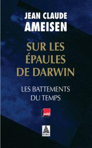 Jean-Claude Ameisen - Sur les épaules de Darwin - Les battements du temps. - Feuilleter l'extrait