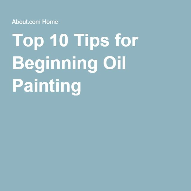 Top 10 Tips for Beginning Oil Painting
