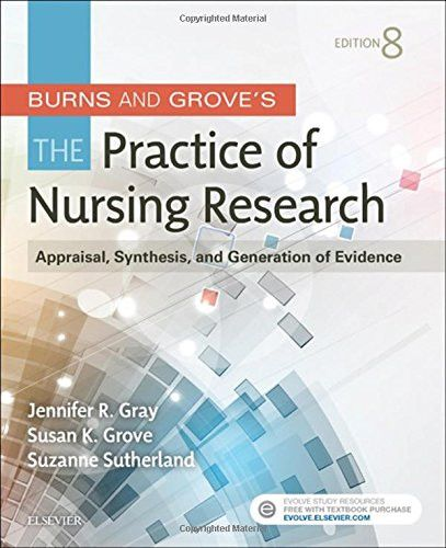 Burns and Grove's The Practice of Nursing Research: Appraisal, Synthesis, and Generation of Evidence, 8e