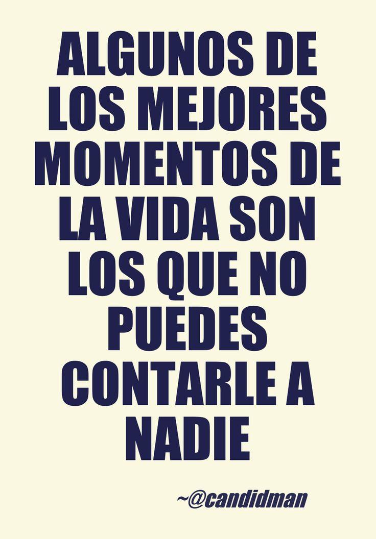 """""""Algunos de los mejores #Momentos de la #Vida son los que no puedes contarle a nadie"""". #Candidman #Frases #Reflexión"""