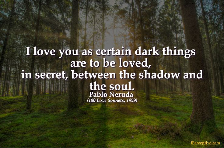 Pablo Neruda Quote: I love you as certain dark things are...