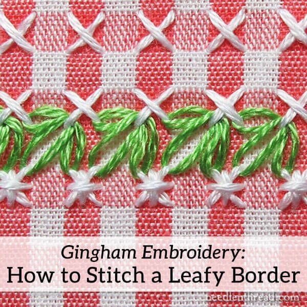 How to Stitch a Leafy Border in Chicken Scratch Embroidery on Gingham – NeedlenThread.com