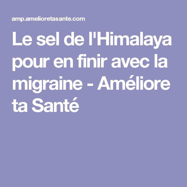 Le sel de l'Himalaya pour en finir avec la migraine - Améliore ta Santé