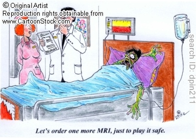 'Let's order one more MRI, just to play it safe.' Must have a scan, must have a scan, mus.....