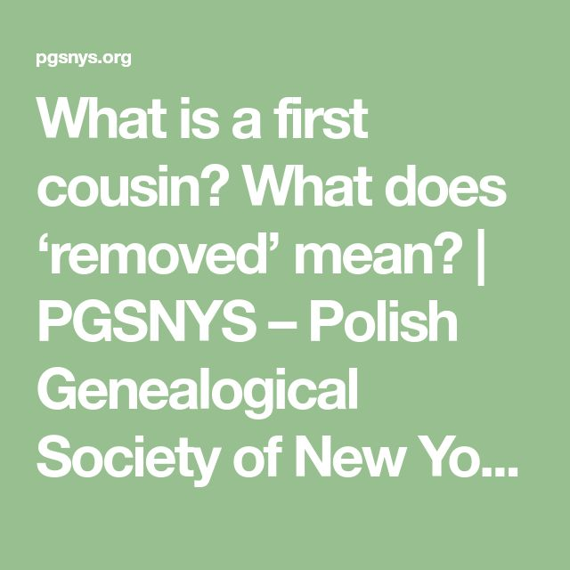 What is a first cousin?  What does 'removed' mean? | PGSNYS – Polish Genealogical Society of New York State