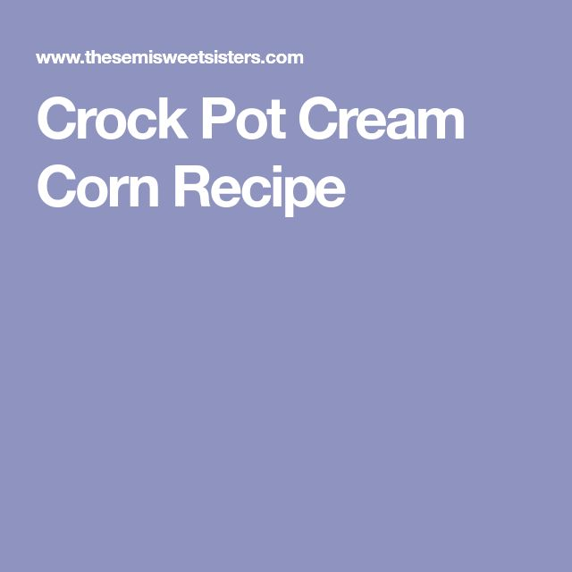 Crock Pot Cream Corn Recipe