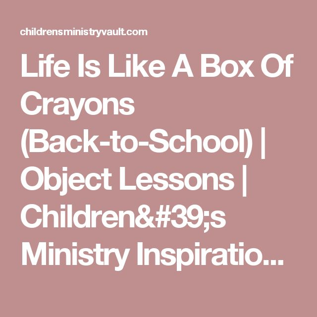 Life Is Like A Box Of Crayons (Back-to-School) | Object Lessons | Children's Ministry Inspiration Vault