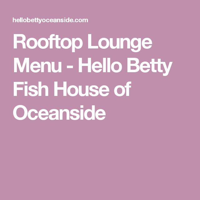 Rooftop Lounge Menu - Hello Betty Fish House of Oceanside