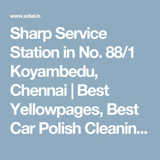 Sharp Service Station in No. 88/1 Koyambedu, Chennai   Best Yellowpages, Best Car Polish Cleaning Service, India