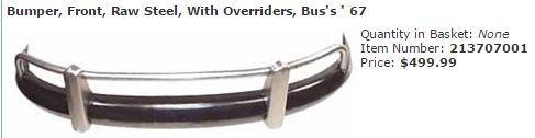 Bumper, Front, Raw Steel, With Overriders, Bus's ' 67 Item Number: 213707001 Price: $499.99 This is the complete front assembly bumper for Bus's up to ' 67. #aircooled #combi #1600cc #bug #kombilovers #kombi #vwbug #westfalia #VW #vwlove #vwporn #vwflat4 #vwtype2 #VWCAMPER #vwengine #vwlovers #volkswagen #type1 #type3 #slammed #safariwindow #bus #porsche #vwbug #type2 #23window #wheels #custom #vw #EISPARTS