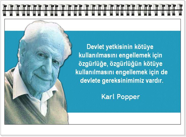 Devlet yetkisinin kötüye kullanılmasını engellemek için özgürlüğe, özgürlüğün kötüye kullanılmasını engellemek için de devlete gereksinimimiz vardır.     -Karl Popper