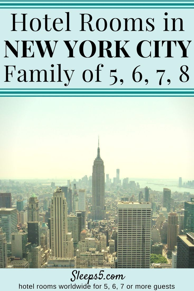 New York City Hotel Family Rooms For 5 6 7 Or 8 People In 2019