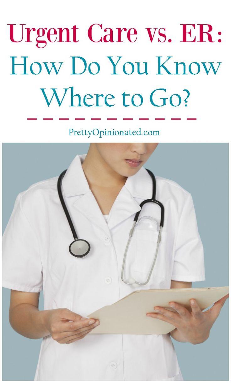 Urgent Care vs. ER How Do You Know Where to Go? Urgent