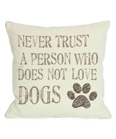 Another great find on #zulily! 'Never Trust a Person Who Does Not Love Dogs' Pillow #zulilyfinds